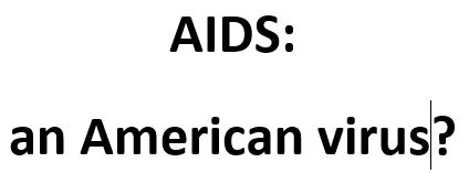 AIDS: an American virus?